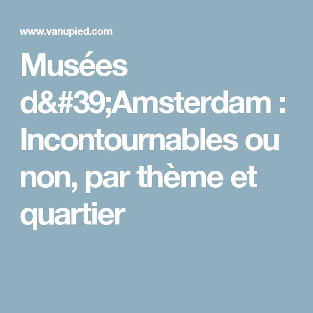 Musées d'Amsterdam : Incontournables ou non, par thème et quartier