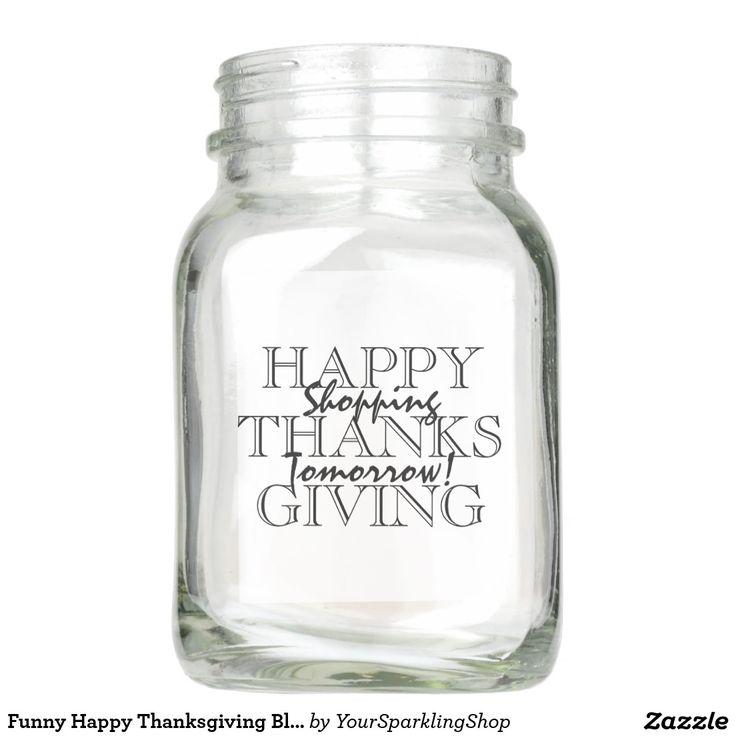 Funny Happy #Thanksgiving #BlackFriday #Shopping Typography Mason Jar