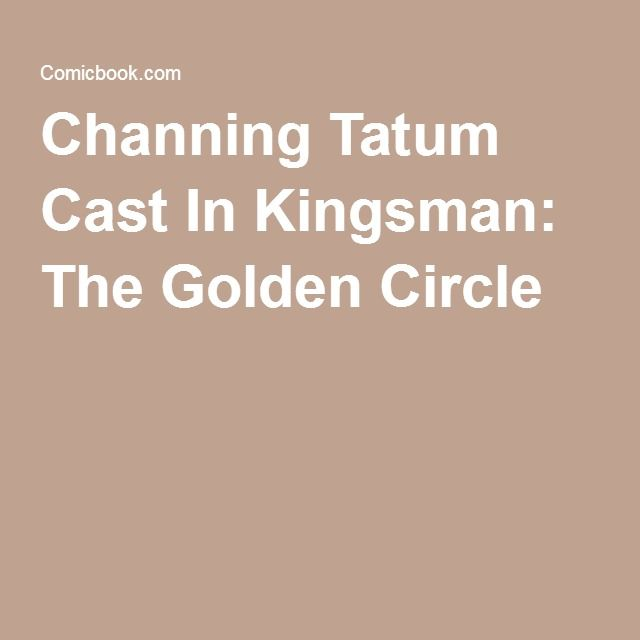 Channing Tatum Cast In Kingsman: The Golden Circle