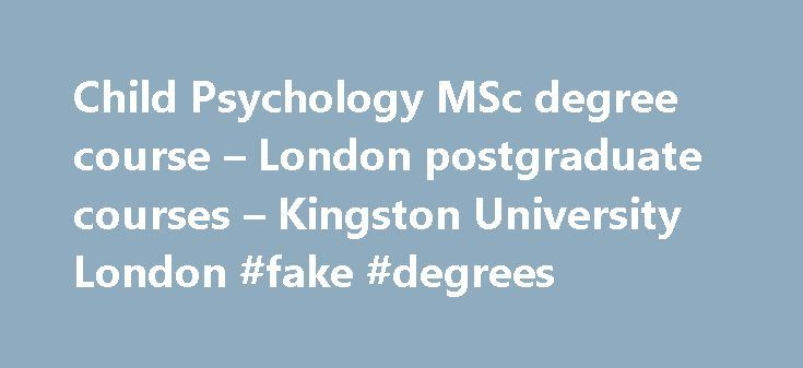 Child Psychology MSc degree course – London postgraduate courses – Kingston University London #fake #degrees http://degree.nef2.com/child-psychology-msc-degree-course-london-postgraduate-courses-kingston-university-london-fake-degrees/  #child psychology degree # Child Psychology MSc Choose Kingston's Child Psychology MSc This course looks at research in child psychology, focusing on the advanced study of psychological development in children and the implications of psychological theory and…