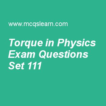 Practice test on torque in physics, applied physics quiz 111 online. Free physics exam's questions and answers to learn torque in physics test with answers. Practice online quiz to test knowledge on torque in physics, special theory of relativity, equilibrium of forces, modern physics, international system of units worksheets. Free torque in physics test has multiple choice questions set as turning effect produced by object depends upon object's, answer key with choices as radius...