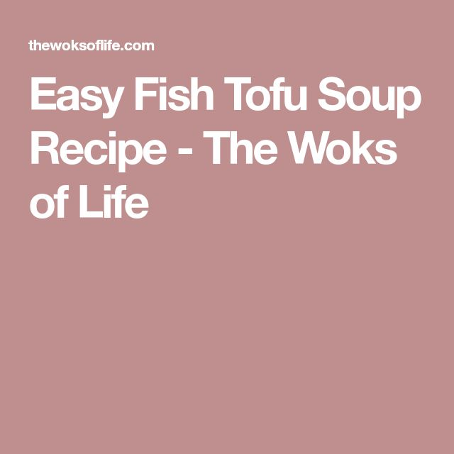 Easy Fish Tofu Soup Recipe - The Woks of Life