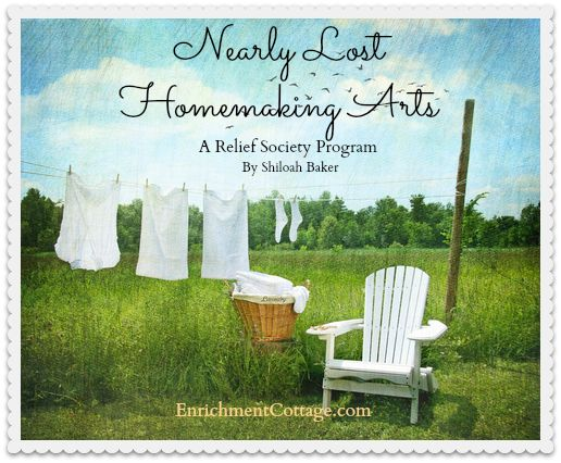 Nearly Lost Homemaking Arts A Relief Society Activity