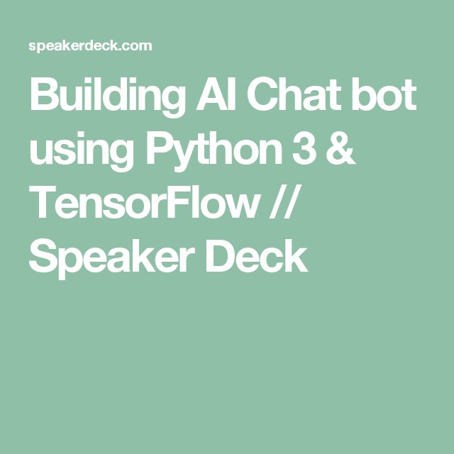 Building AI Chat bot using Python 3 & TensorFlow // Speaker Deck