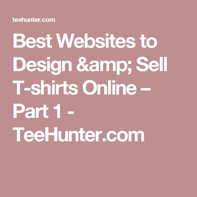 Best Websites to Design & Sell T-shirts Online – Part 1 - TeeHunter.com