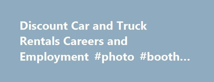 Discount Car and Truck Rentals Careers and Employment #photo #booth #rental http://renta.remmont.com/discount-car-and-truck-rentals-careers-and-employment-photo-booth-rental/  #cheap car rental # Discount Car and Truck Rentals About Discount Car and Truck Rentals Discount Car and Truck Rentals was established in 1980 in Hamilton, Ontario by Herb and Rhoda Singer. Still proudly run by the Singer family, Discount Car and Truck Rentals is the only national car and truck rental company that is…