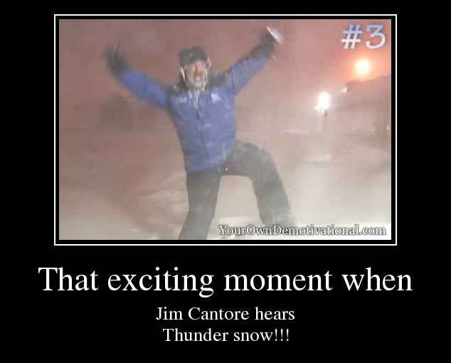That exciting moment when Jim Cantore hears Thunder snow!!!