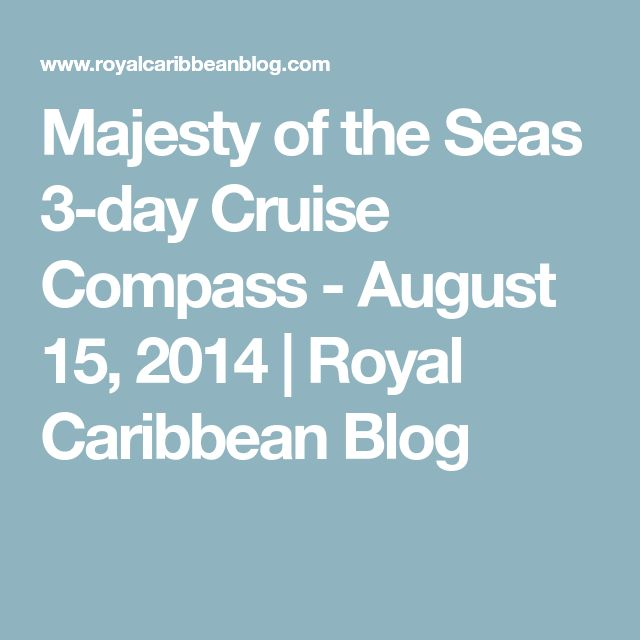 Majesty of the Seas 3-day Cruise Compass - August 15, 2014 | Royal Caribbean Blog