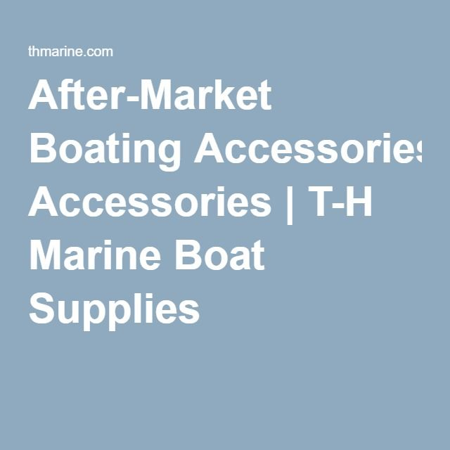 After-Market Boating Accessories | T-H Marine Boat Supplies