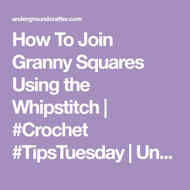 How To Join Granny Squares Using the Whipstitch | #Crochet #TipsTuesday | Underground Crafter