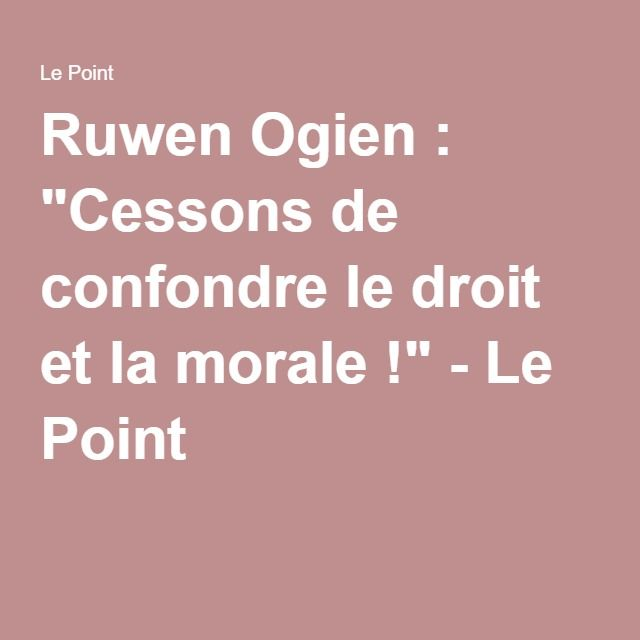 """Ruwen Ogien : """"Cessons de confondre le droit et la morale !"""" - Le Point"""