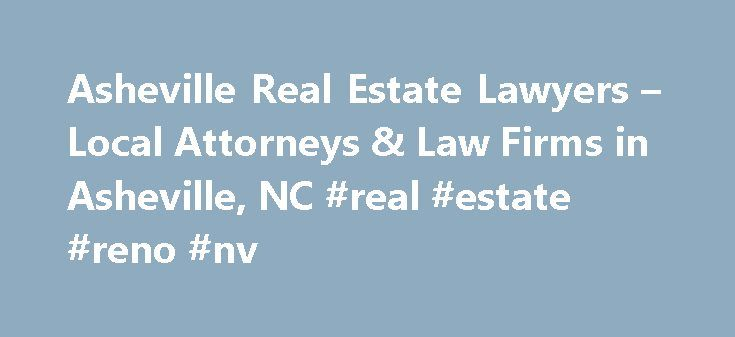 Asheville Real Estate Lawyers – Local Attorneys & Law Firms in Asheville, NC #real #estate #reno #nv http://real-estate.remmont.com/asheville-real-estate-lawyers-local-attorneys-law-firms-in-asheville-nc-real-estate-reno-nv/  #real estate asheville nc # Asheville Real Estate Lawyers, Attorneys and Law Firms – North Carolina Need help with a Real Estate legal matter? You've come to the right place.  Whether you are a buying or selling a house, or own property like a condo, single family…