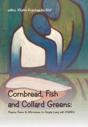 Cornbread, Fish and Collard Greens: Prayers, Poems & Affirmation for People Living with HIV/AIDS, http://www.amazon.com/dp/1491803223/ref=cm_sw_r_pi_awd_kYZmsb0Y7KPWD