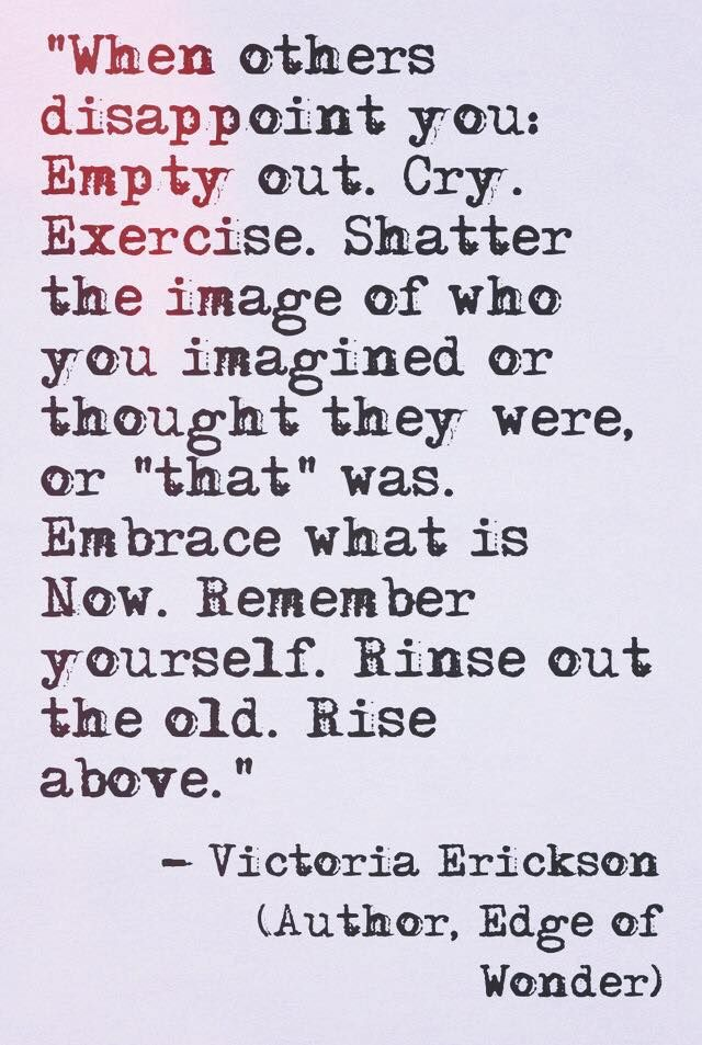 Embrace what is now. Remember yourself. Rinse out the old. Rise above.