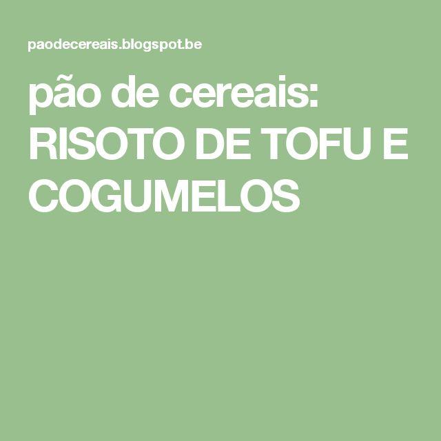 pão de cereais: RISOTO DE TOFU E COGUMELOS