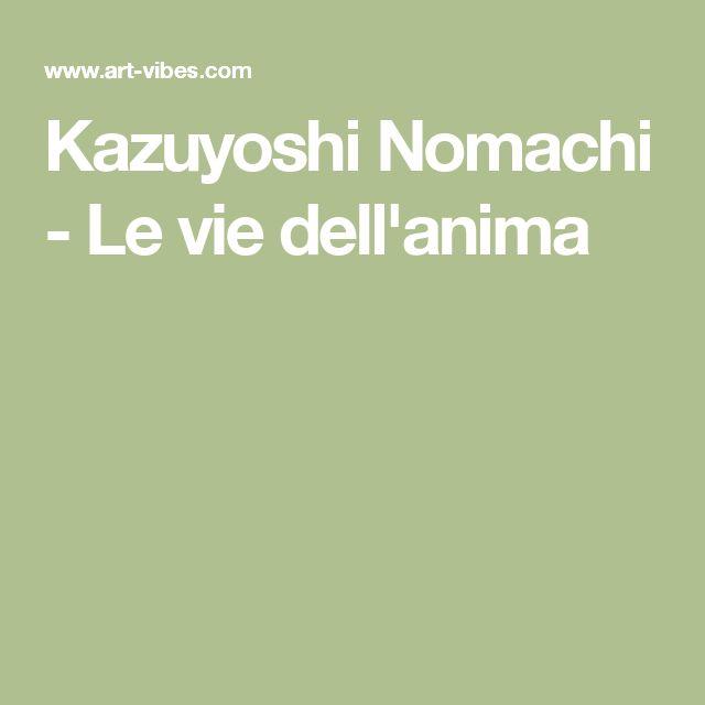 Kazuyoshi Nomachi - Le vie dell'anima