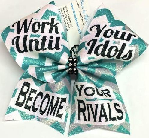 Work Until Your Idols Become Your Rivals Cheer Bow