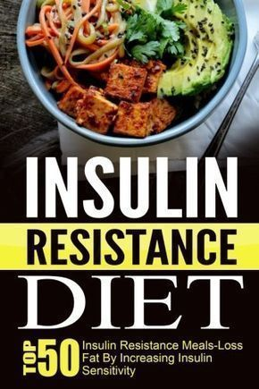 Insulin Resistance Diet: Top 50 Insulin Resistance Meals-Loss Fat By Increasing