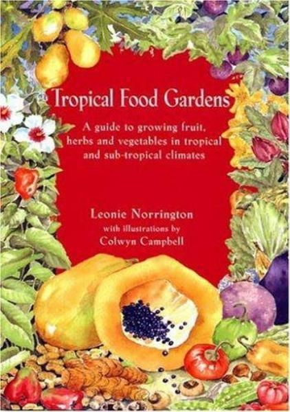 Tropical Food Gardens by Leonie Norrington.  A helpful guide for anyone trying to grow fruit and veges in the Cairns region.