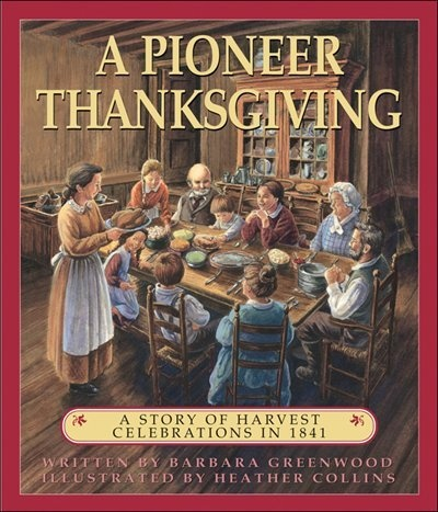 A Pioneer Thanksgiving: A Story of Harvest Celebrations in 1841 - compare a pioneer thanksgiving to that of your family