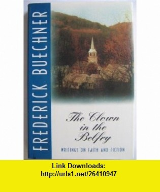 The Clown in the Bebfry Frederick Buechner ,   ,  , ASIN: B003ZL5IEO , tutorials , pdf , ebook , torrent , downloads , rapidshare , filesonic , hotfile , megaupload , fileserve
