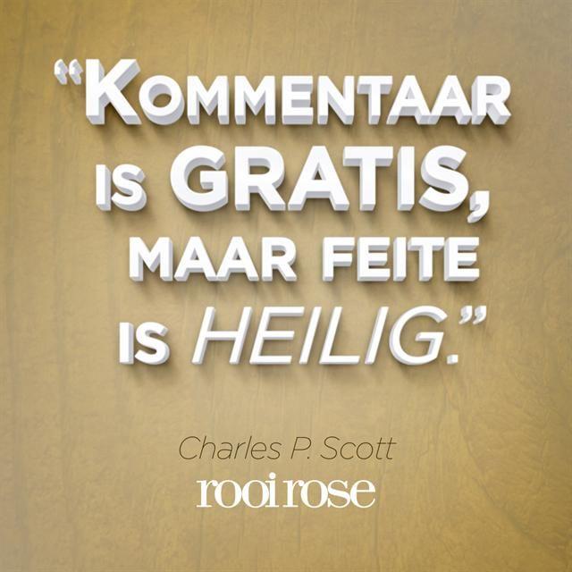 """""""Kommentaar is gratis, maar feite is heilig."""" - Charles P. Scott #quotes #words #inspiration"""