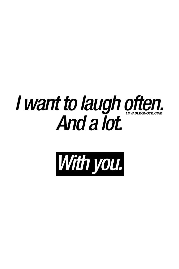 And a lot With you It s all about this Any relationship needs this A lot of laughs ten With someone you really like or love