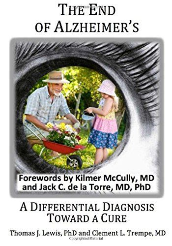 The end of Alzheimer's? : a differential diagnosis toward a cure / Thomas J. Lewis, Clement L. Trempe, 2014.