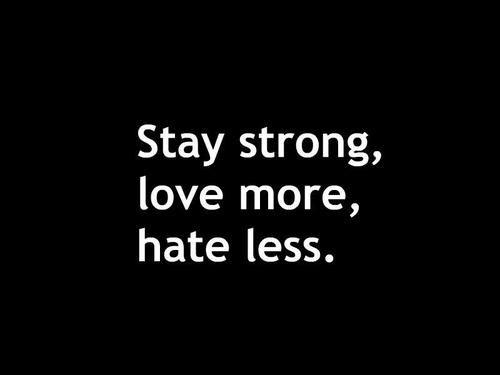 Sta sterk heb meer lief haat minder.