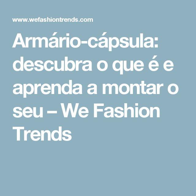Armário-cápsula: descubra o que é e aprenda a montar o seu – We Fashion Trends