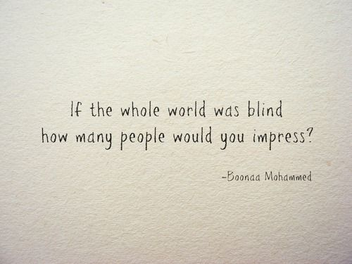 if the whole world was blind how many people would you impress // boonaa mohammed