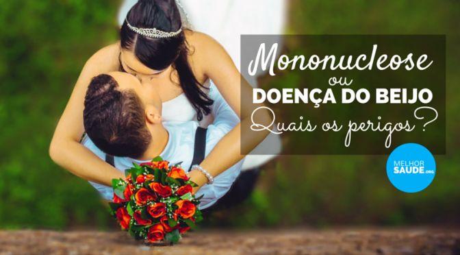 Mononucleose Doença do beijo melhorsaude.org melhor blog de saude