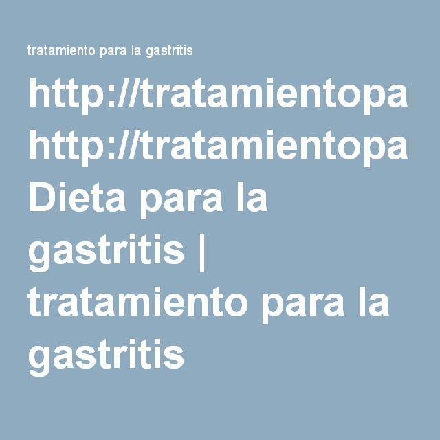 Basta de Gastritis - tratamientoparala... Dieta para la gastritis | tratamiento para la gastritis Vas a descubrir el método más efectivo y hasta ahora guardado CELOSAMENTE por los gastroenterólogos más prestigiosos del mundo