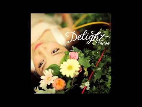 Delight - miwa - 歌詞 : 歌ネット http://www.uta-net.com/song/146157/