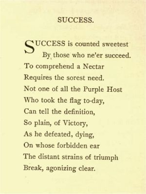 Success is counted sweetest by those who ne'er succeed. -Emily Dickinson