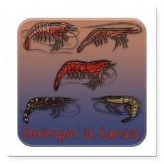 "Shrimpin' at Sunset Square Car Magnet 3"" x 3"" $5.00"