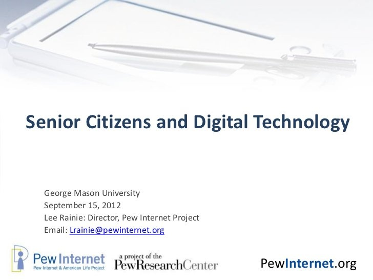 an overview of research on senior citizens and internet technology America's seniors have historically been late adopters to the world of technology compared to their younger compatriots, but their movement into digital life continues to deepen, according to newly released data from the pew research center.