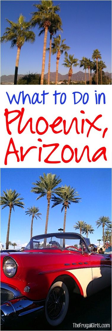 What To See And Do In Phoenix, Arizona!