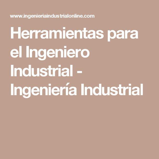 Herramientas para el Ingeniero Industrial - Ingeniería Industrial
