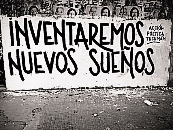 Inventaremos nuevos sueños #Acción Poética Tucumán