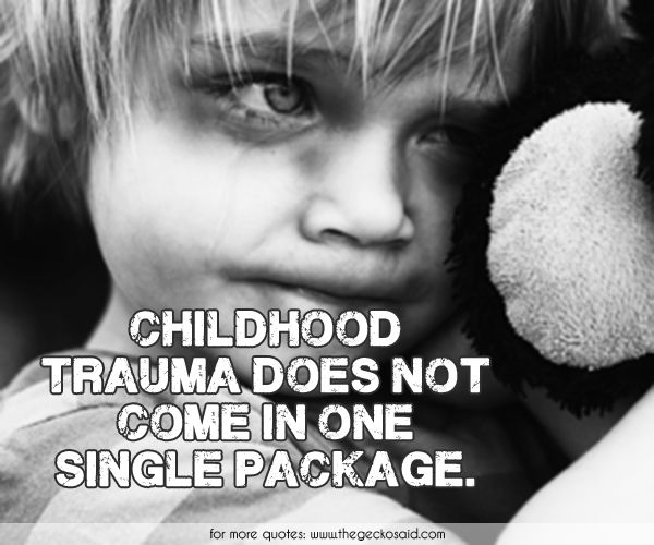 Childhood trauma does not come in one single package.  #abuse #child #childhood #one #package #quotes #single #stopchildabuse #trauma
