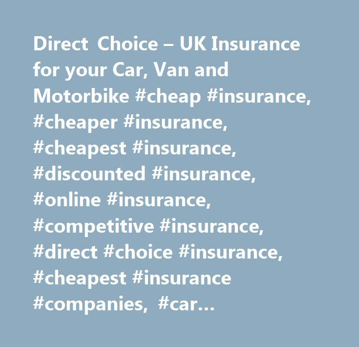 Direct Choice – UK Insurance for your Car, Van and Motorbike #cheap #insurance, #cheaper #insurance, #cheapest #insurance, #discounted #insurance, #online #insurance, #competitive #insurance, #direct #choice #insurance, #cheapest #insurance #companies, #car #insurance, #vehicle #insurance, #van #insurance, #bike #insurance, #breakdown #cover, #travel #insurance, #commercial #liability #insurance, #building #and #contents #insurance, #landlord #insurance, #cheep #insurance, #cheeper…