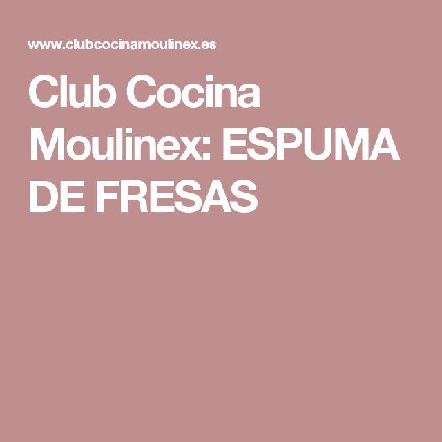 Club Cocina Moulinex: ESPUMA DE FRESAS