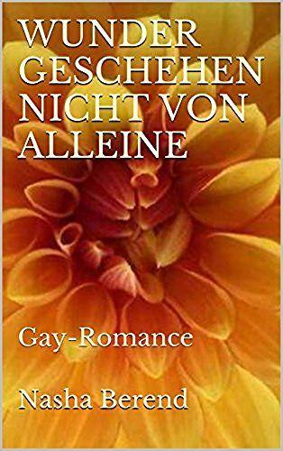 WUNDER GESCHEHEN NICHT VON ALLEINE: Gay-Romance, http://www.amazon.de/dp/B01LYB7RZ4/ref=cm_sw_r_pi_awdl_x_9FI6xbZYYQV06
