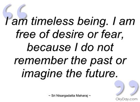 I am timeless being - Sri Nisargadatta Maharaj - Quotes and sayings