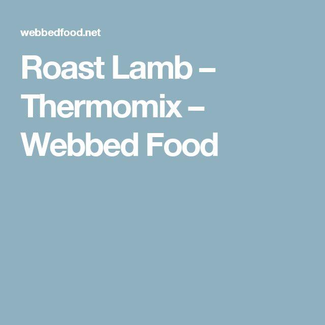 Roast Lamb – Thermomix – Webbed Food