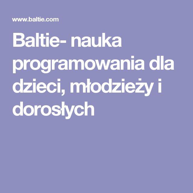 Baltie- nauka programowania dla dzieci, młodzieży i dorosłych