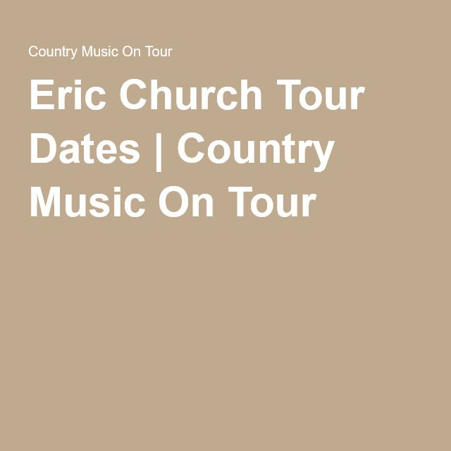 Eric Church Tour Dates | Country Music On Tour
