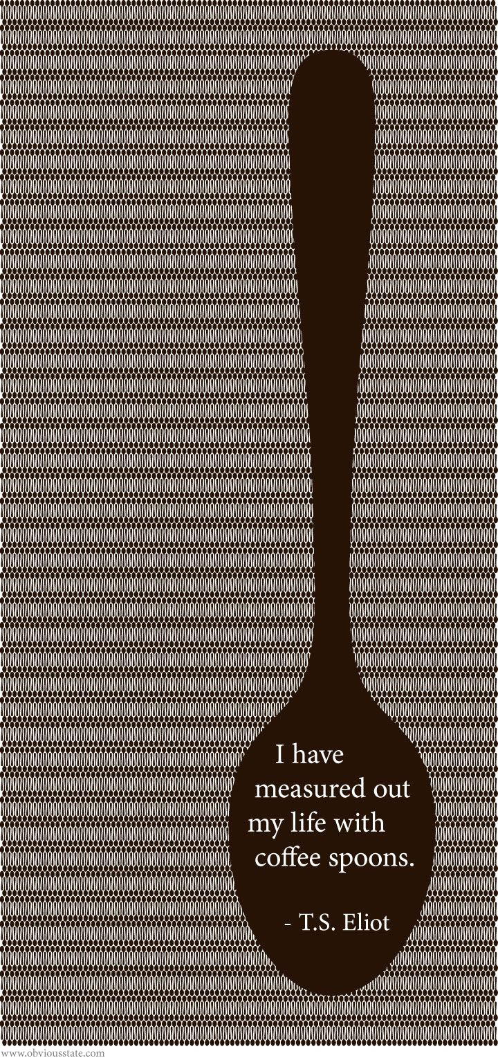 Coffee Spoons by Evan Roberston // this poem holds special meaning to me. just might have to spring for this print!