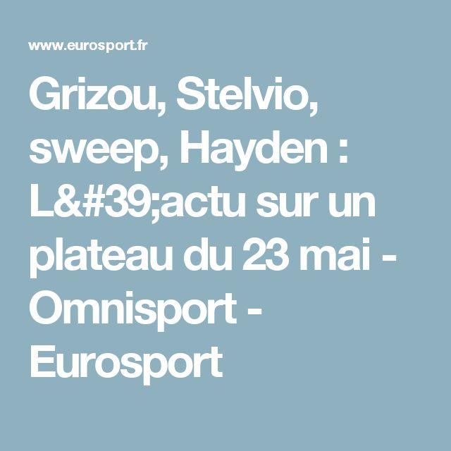 Grizou, Stelvio, sweep, Hayden : L'actu sur un plateau du 23 mai - Omnisport - Eurosport
